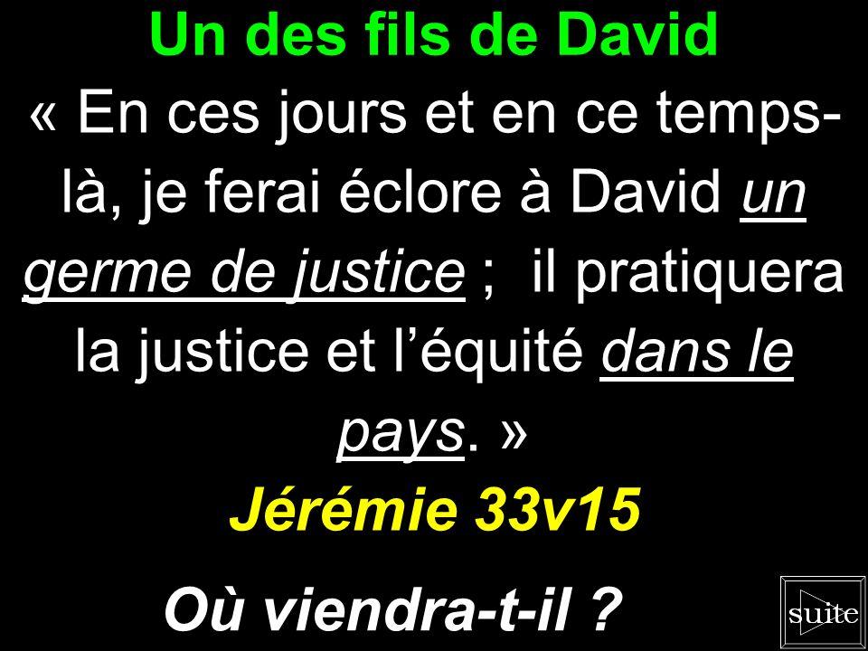 Un des fils de David Jérémie 33v15 Où viendra-t-il