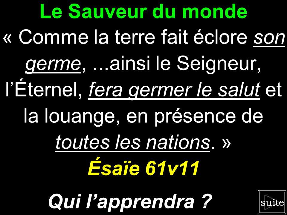 Le Sauveur du monde Ésaïe 61v11 Qui l'apprendra