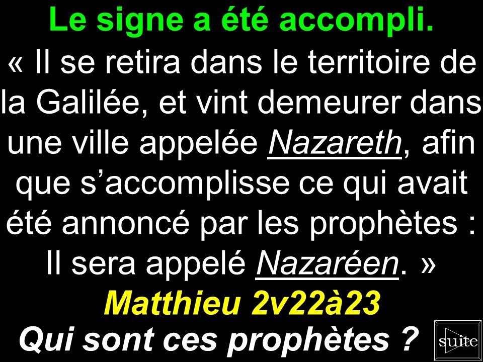 Le signe a été accompli. Matthieu 2v22à23 Qui sont ces prophètes