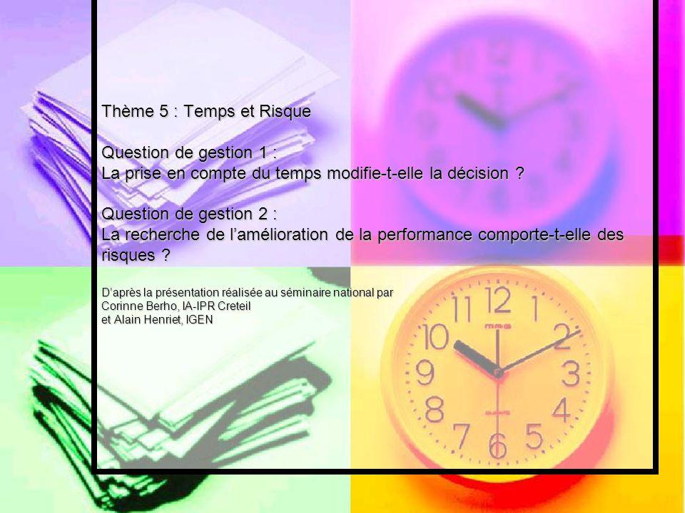 Thème 5 : Temps et Risque Question de gestion 1 : La prise en compte du temps modifie-t-elle la décision .