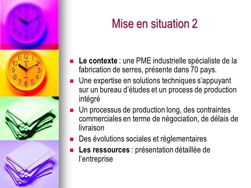 Mise en situation 2 Le contexte : une PME industrielle spécialiste de la fabrication de serres, présente dans 70 pays.