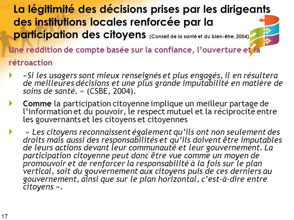 La légitimité des décisions prises par les dirigeants des institutions locales renforcée par la participation des citoyens (Conseil de la santé et du bien-être, 2004).