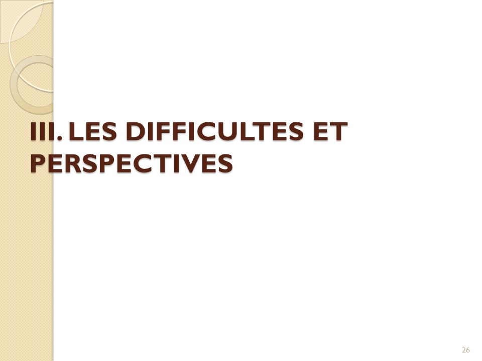 III. LES DIFFICULTES ET PERSPECTIVES
