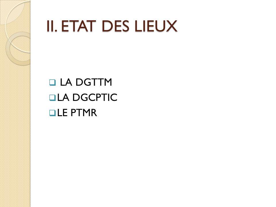 II. ETAT DES LIEUX LA DGTTM LA DGCPTIC LE PTMR