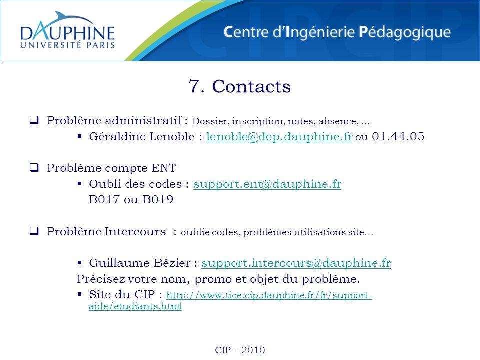 7. Contacts Problème administratif : Dossier, inscription, notes, absence, ... Géraldine Lenoble : lenoble@dep.dauphine.fr ou 01.44.05.