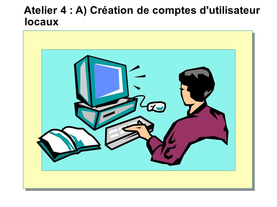 Atelier 4 : A) Création de comptes d utilisateur locaux