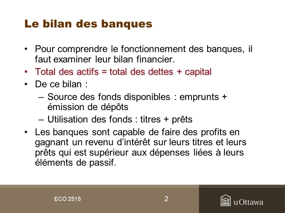 Le bilan des banques Pour comprendre le fonctionnement des banques, il faut examiner leur bilan financier.