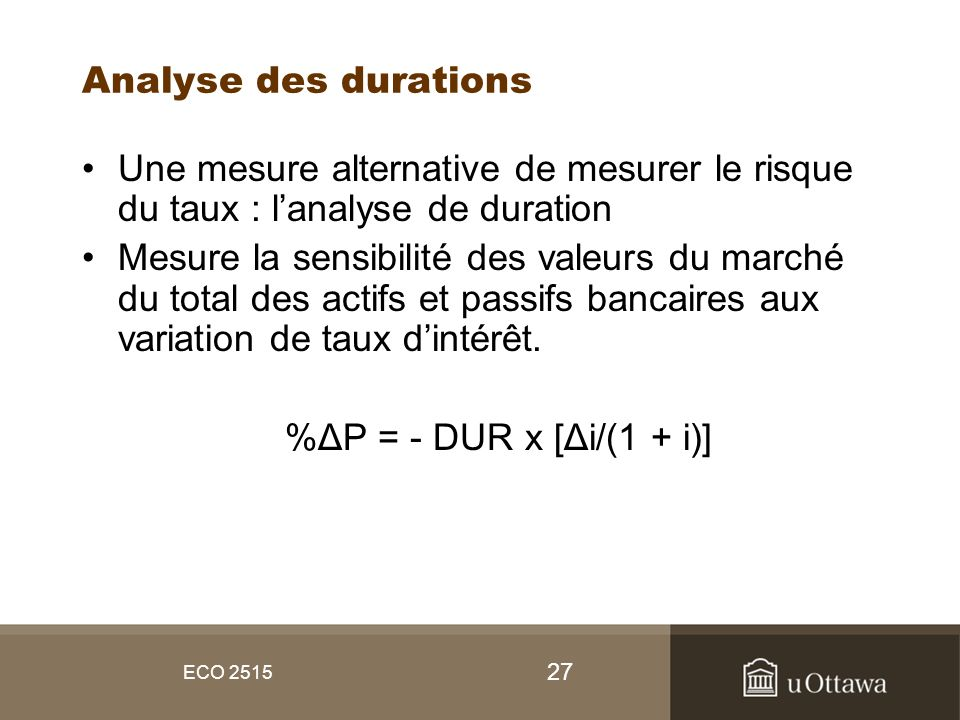 Analyse des durations Une mesure alternative de mesurer le risque du taux : l'analyse de duration.