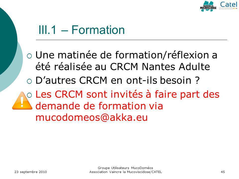 III.1 – Formation Une matinée de formation/réflexion a été réalisée au CRCM Nantes Adulte. D'autres CRCM en ont-ils besoin