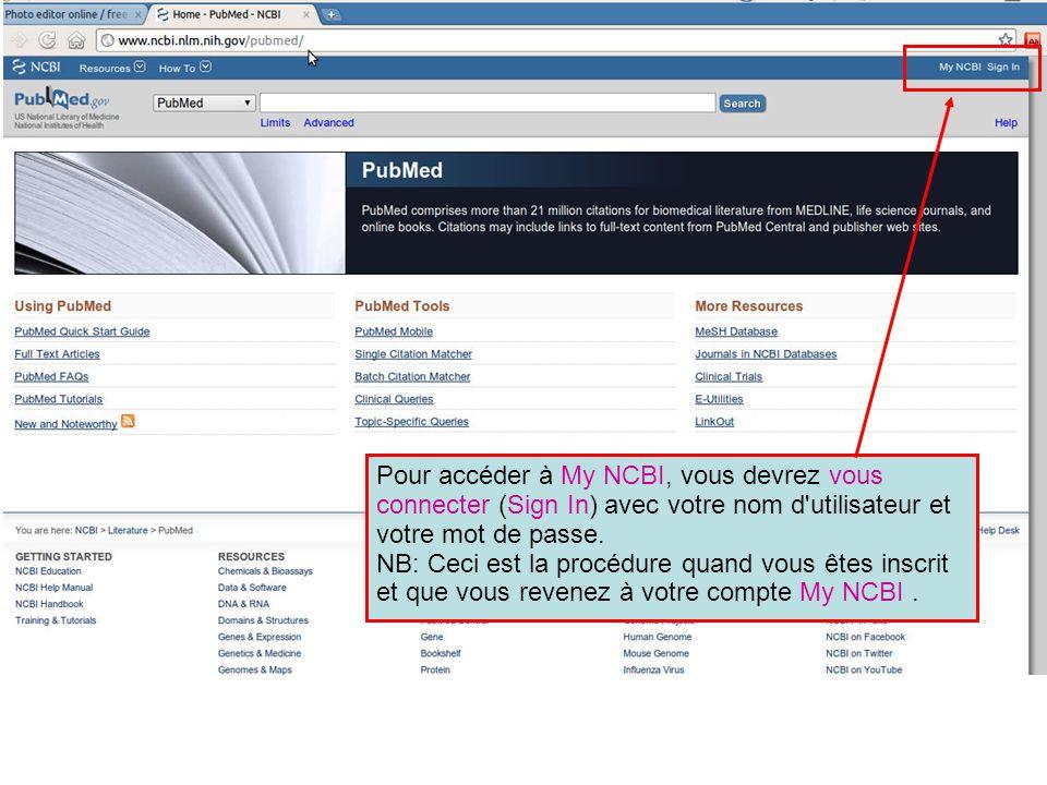 Pour accéder à My NCBI, vous devrez vous connecter (Sign In) avec votre nom d utilisateur et votre mot de passe.