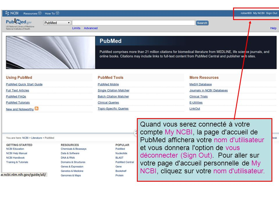Quand vous serez connecté à votre compte My NCBI, la page d accueil de PubMed affichera votre nom d utilisateur et vous donnera l option de vous déconnecter (Sign Out).