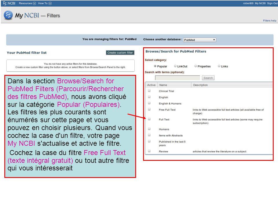 Dans la section Browse/Search for PubMed Filters (Parcourir/Rechercher des filtres PubMed), nous avons cliqué sur la catégorie Popular (Populaires). Les filtres les plus courants sont énumérés sur cette page et vous pouvez en choisir plusieurs. Quand vous cochez la case d un filtre, votre page My NCBI s actualise et active le filtre.