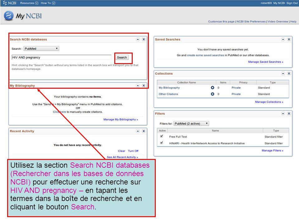 Utilisez la section Search NCBI databases (Rechercher dans les bases de données NCBI) pour effectuer une recherche sur HIV AND pregnancy – en tapant les termes dans la boîte de recherche et en cliquant le bouton Search.