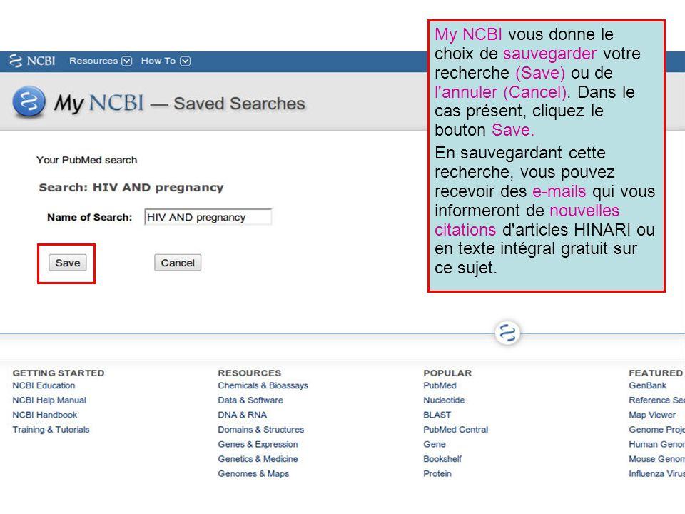 My NCBI vous donne le choix de sauvegarder votre recherche (Save) ou de l annuler (Cancel). Dans le cas présent, cliquez le bouton Save.