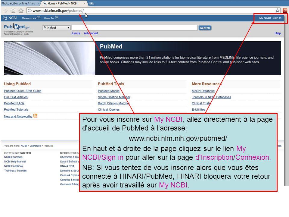 Pour vous inscrire sur My NCBI, allez directement à la page d accueil de PubMed à l adresse: