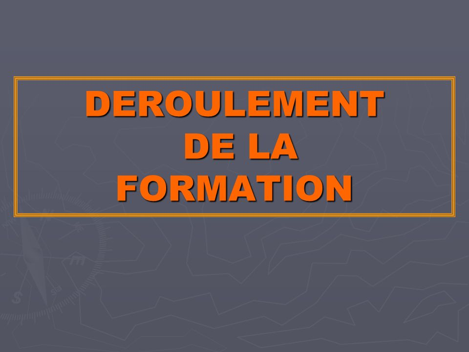 DEROULEMENT DE LA FORMATION