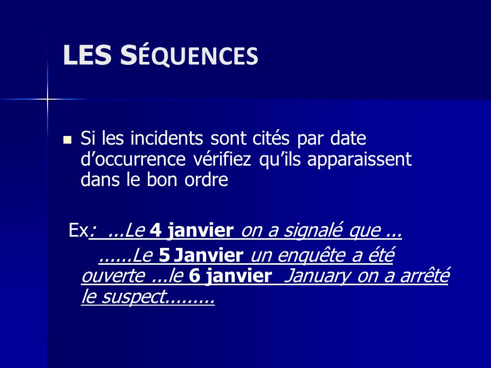 LES SÉQUENCES Si les incidents sont cités par date d'occurrence vérifiez qu'ils apparaissent dans le bon ordre.