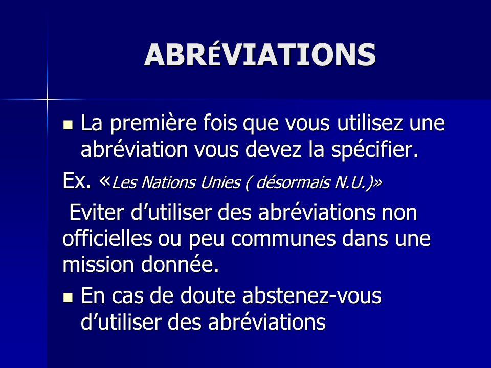 ABRÉVIATIONS La première fois que vous utilisez une abréviation vous devez la spécifier. Ex. «Les Nations Unies ( désormais N.U.)»