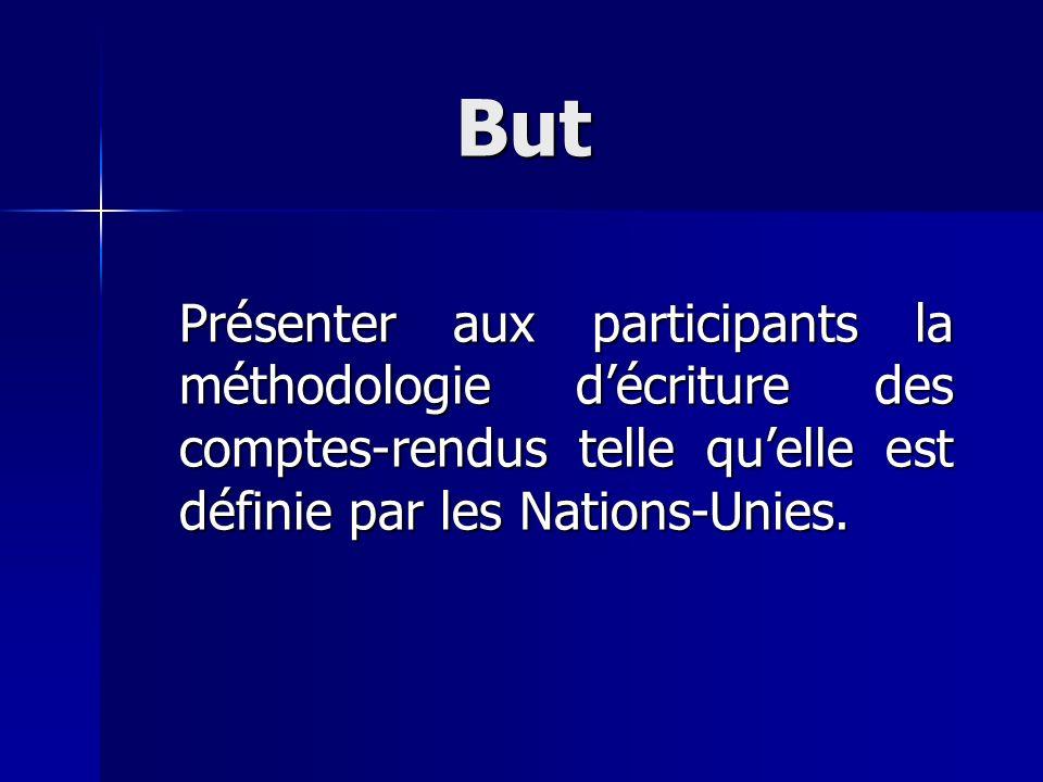 But Présenter aux participants la méthodologie d'écriture des comptes-rendus telle qu'elle est définie par les Nations-Unies.