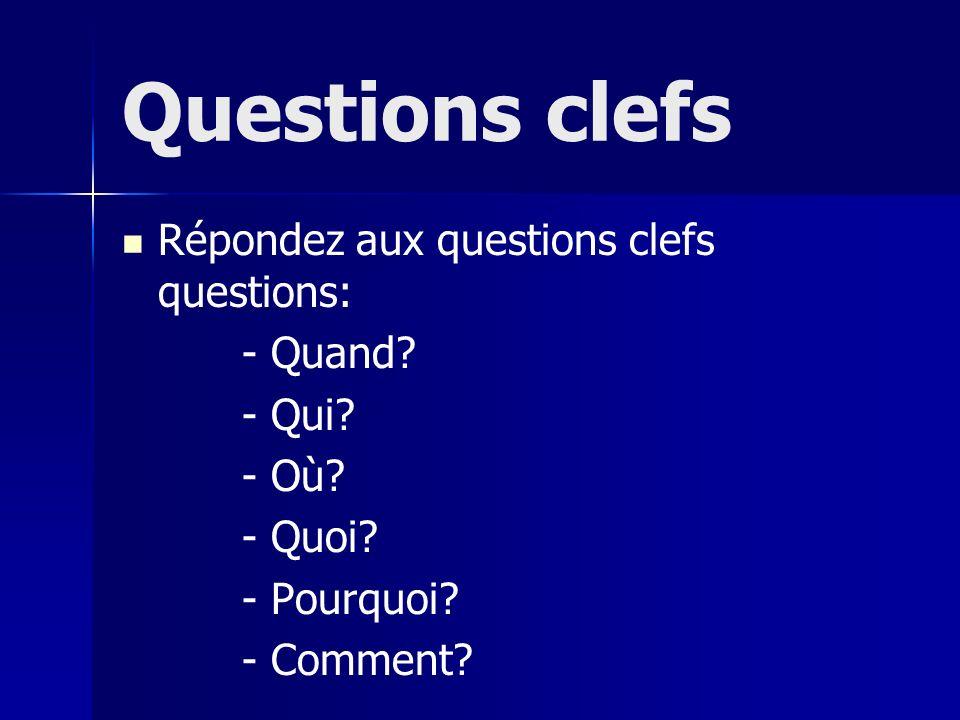 Questions clefs Répondez aux questions clefs questions: - Quand