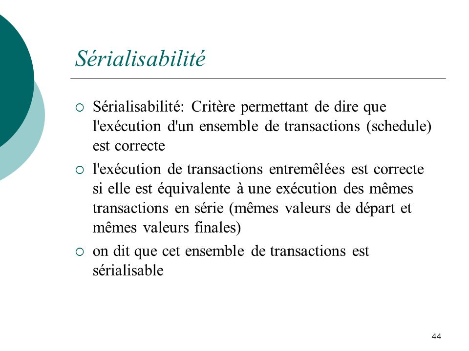 Sérialisabilité Sérialisabilité: Critère permettant de dire que l exécution d un ensemble de transactions (schedule) est correcte.