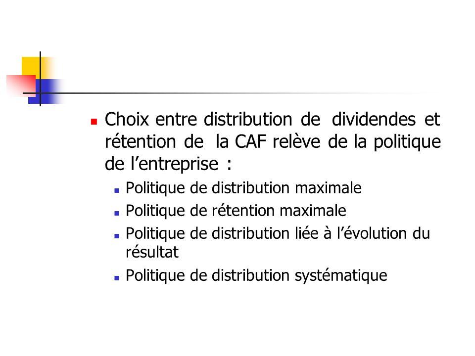Choix entre distribution de dividendes et rétention de la CAF relève de la politique de l'entreprise :