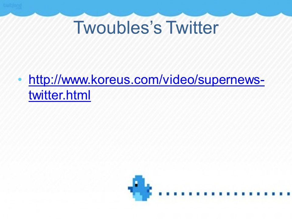 Twoubles's Twitter http://www.koreus.com/video/supernews-twitter.html