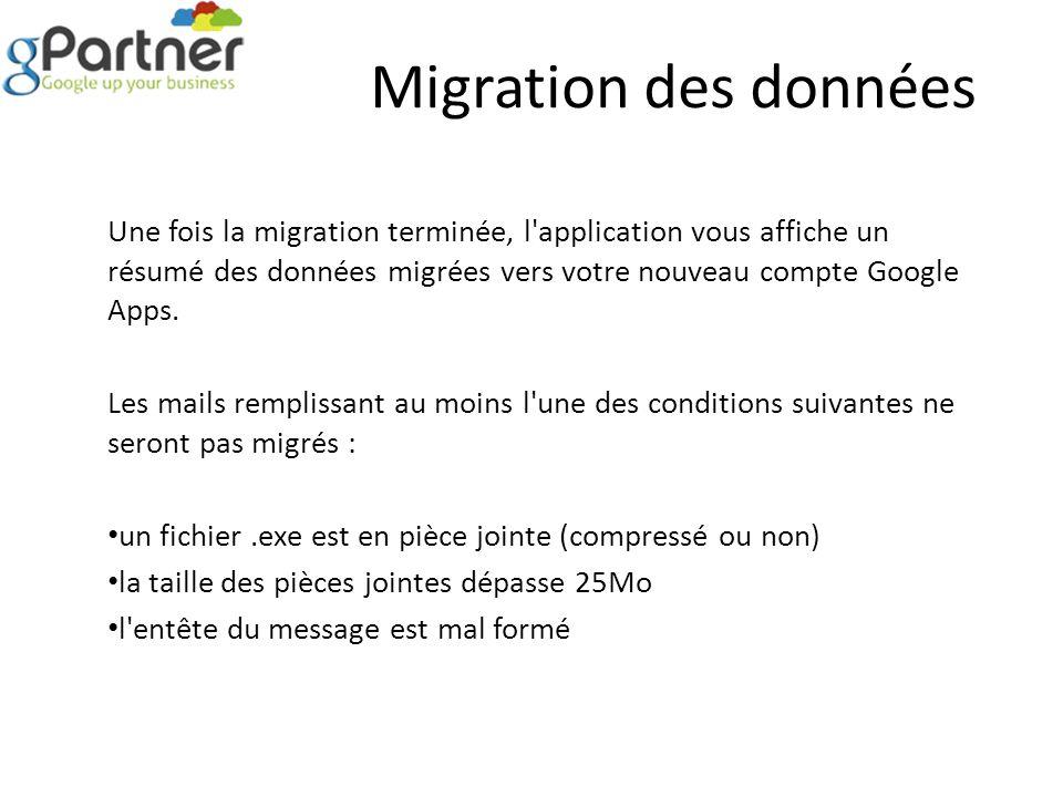Migration des données Une fois la migration terminée, l application vous affiche un résumé des données migrées vers votre nouveau compte Google Apps.