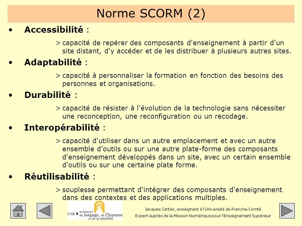 Norme SCORM (2) Accessibilité : Adaptabilité : Durabilité :