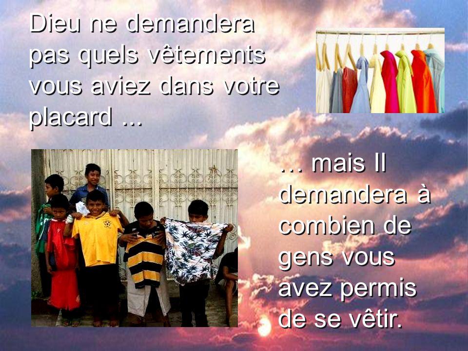 Dieu ne demandera pas quels vêtements vous aviez dans votre placard ...