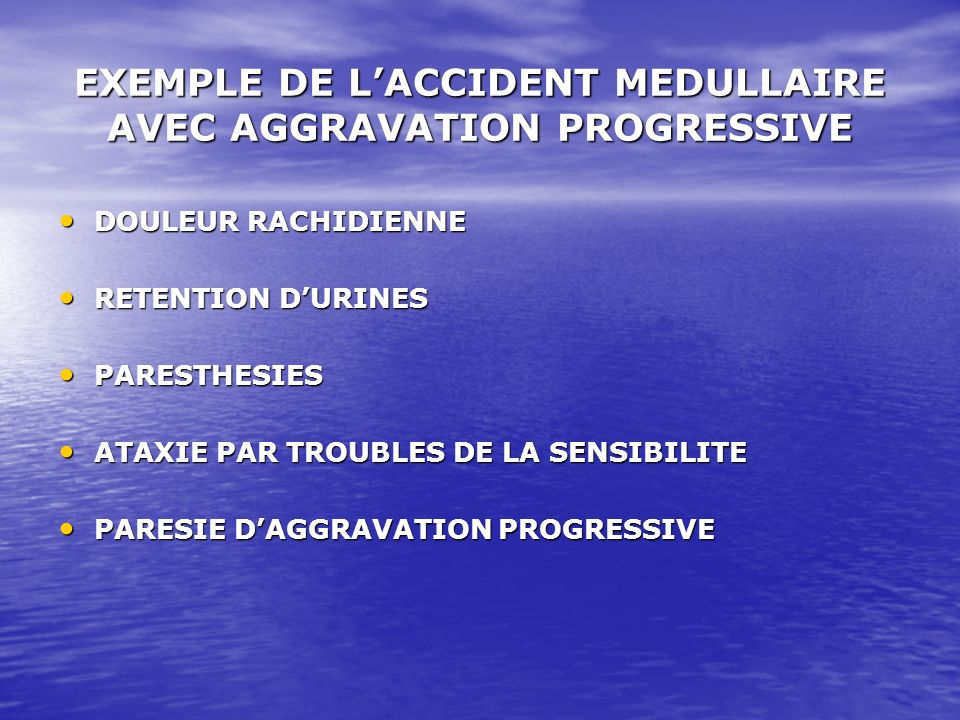 EXEMPLE DE L'ACCIDENT MEDULLAIRE AVEC AGGRAVATION PROGRESSIVE