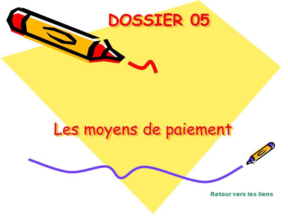 DOSSIER 05 Les moyens de paiement Retour vers les liens