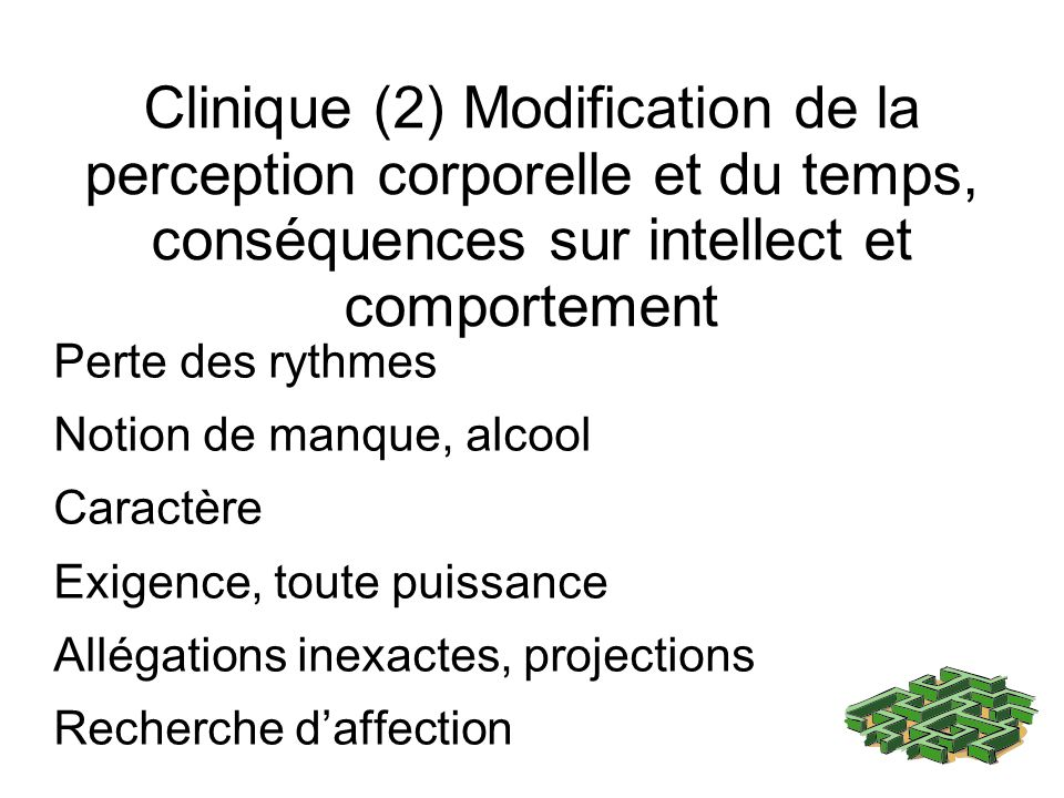 Clinique (2) Modification de la perception corporelle et du temps, conséquences sur intellect et comportement