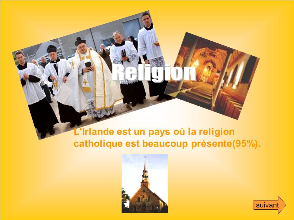 Religion L Irlande est un pays où la religion catholique est beaucoup présente(95%). suivant