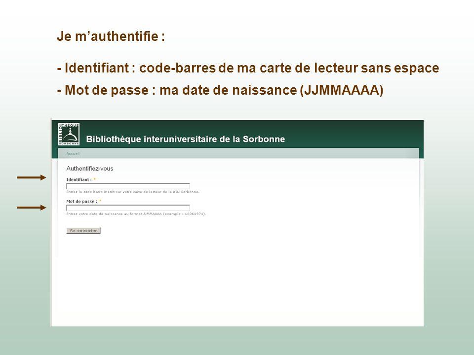Je m'authentifie : - Identifiant : code-barres de ma carte de lecteur sans espace - Mot de passe : ma date de naissance (JJMMAAAA)