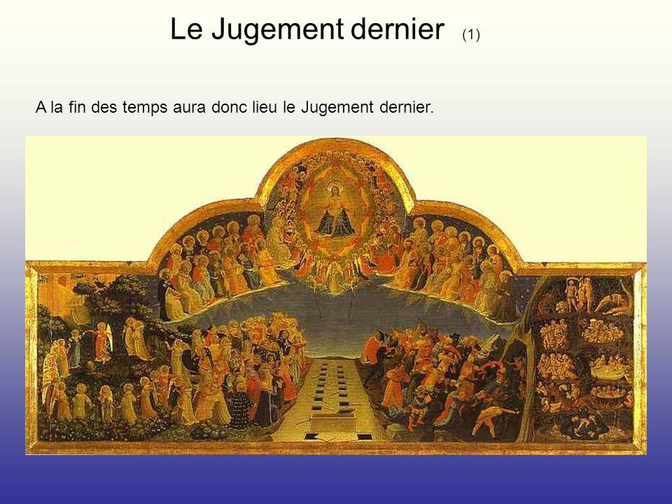 Le Jugement dernier (1) A la fin des temps aura donc lieu le Jugement dernier.