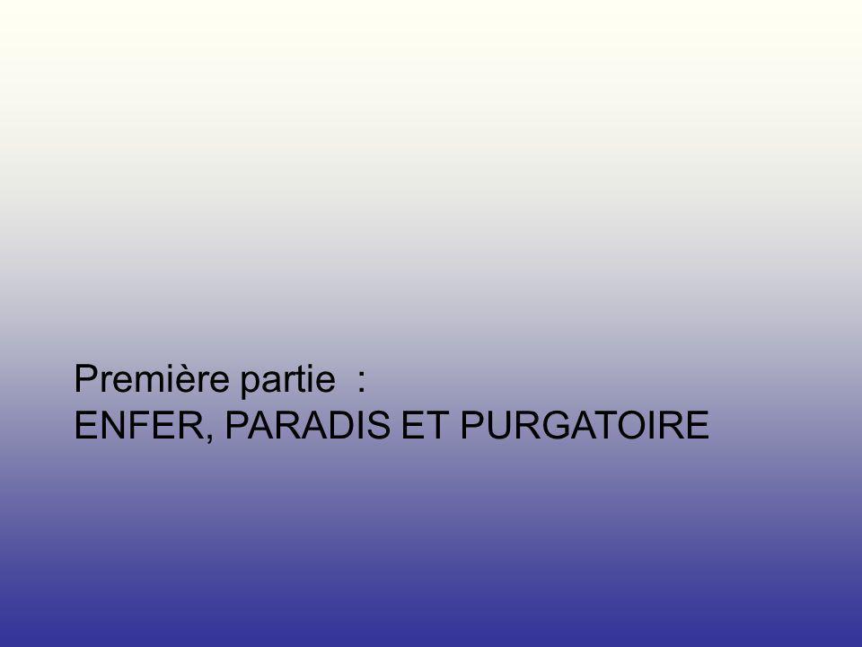 Première partie : ENFER, PARADIS ET PURGATOIRE
