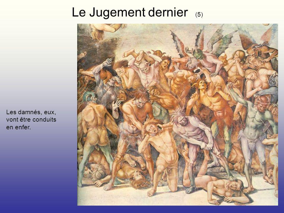 Le Jugement dernier (5) Les damnés, eux, vont être conduits en enfer.