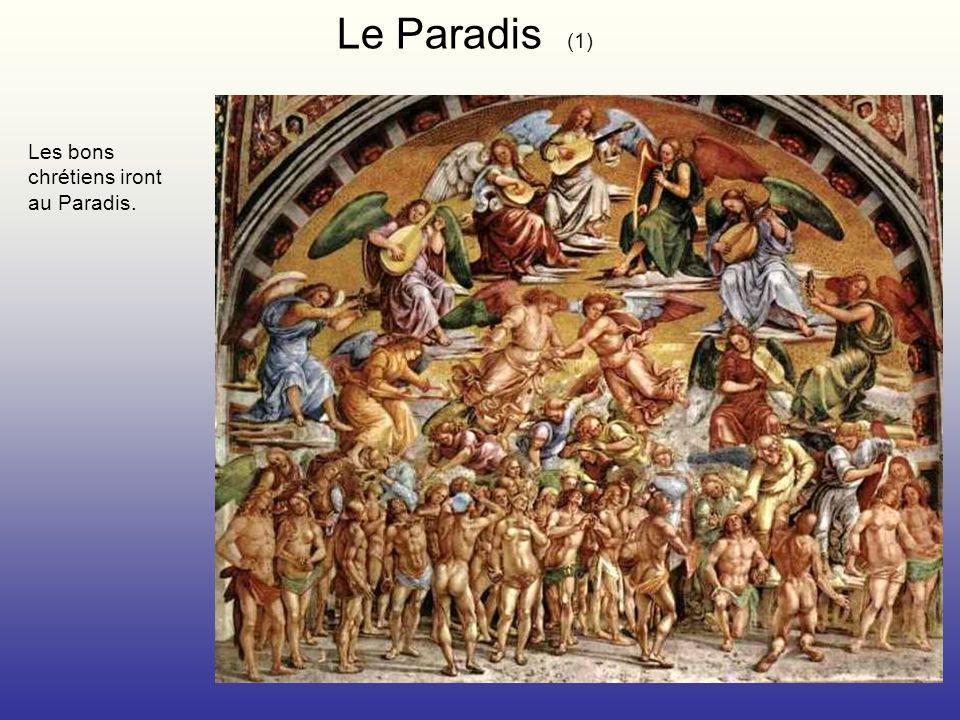 Le Paradis (1) Les bons chrétiens iront au Paradis.