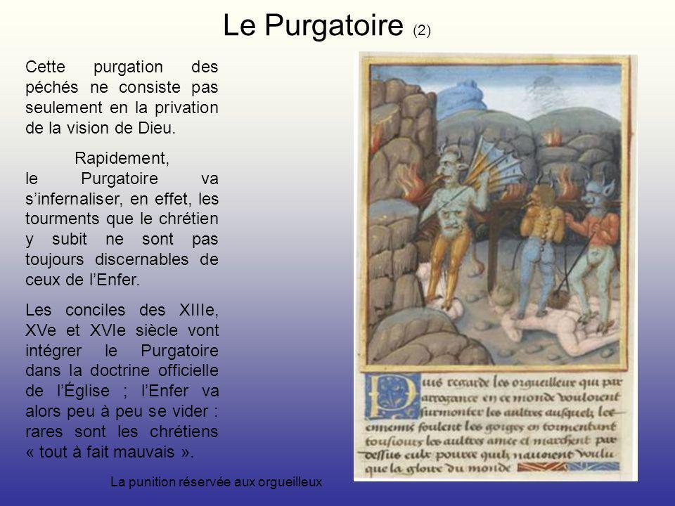 Le Purgatoire (2) Cette purgation des péchés ne consiste pas seulement en la privation de la vision de Dieu.