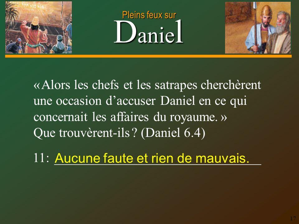 « Alors les chefs et les satrapes cherchèrent une occasion d'accuser Daniel en ce qui concernait les affaires du royaume. » Que trouvèrent-ils (Daniel 6.4)