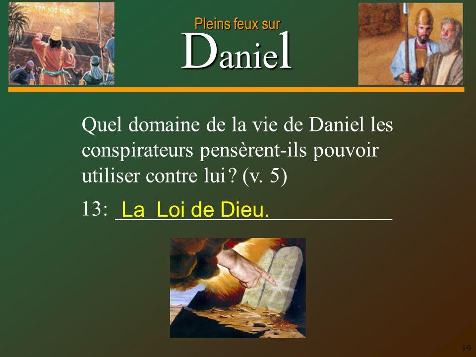 Quel domaine de la vie de Daniel les conspirateurs pensèrent-ils pouvoir utiliser contre lui (v. 5)