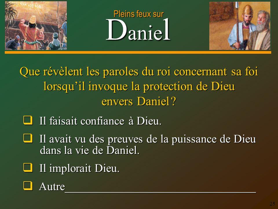 Que révèlent les paroles du roi concernant sa foi lorsqu'il invoque la protection de Dieu envers Daniel