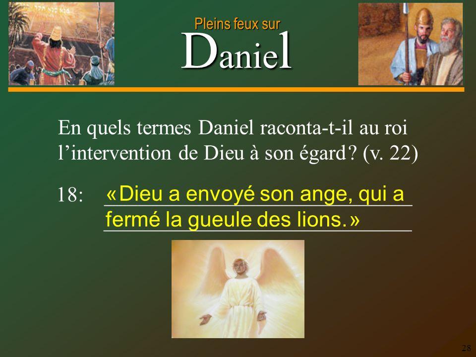 En quels termes Daniel raconta-t-il au roi l'intervention de Dieu à son égard (v. 22)