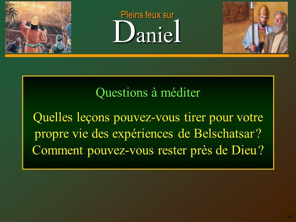 Questions à méditer Quelles leçons pouvez-vous tirer pour votre propre vie des expériences de Belschatsar .