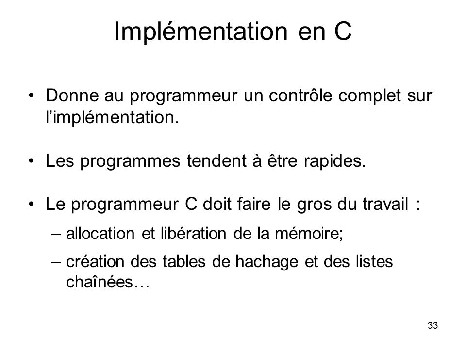 Implémentation en C Donne au programmeur un contrôle complet sur l'implémentation. Les programmes tendent à être rapides.