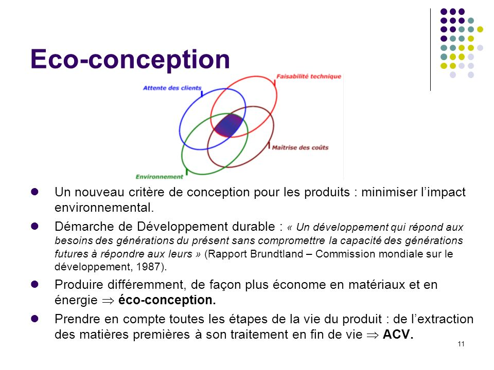 Eco-conception Un nouveau critère de conception pour les produits : minimiser l'impact environnemental.