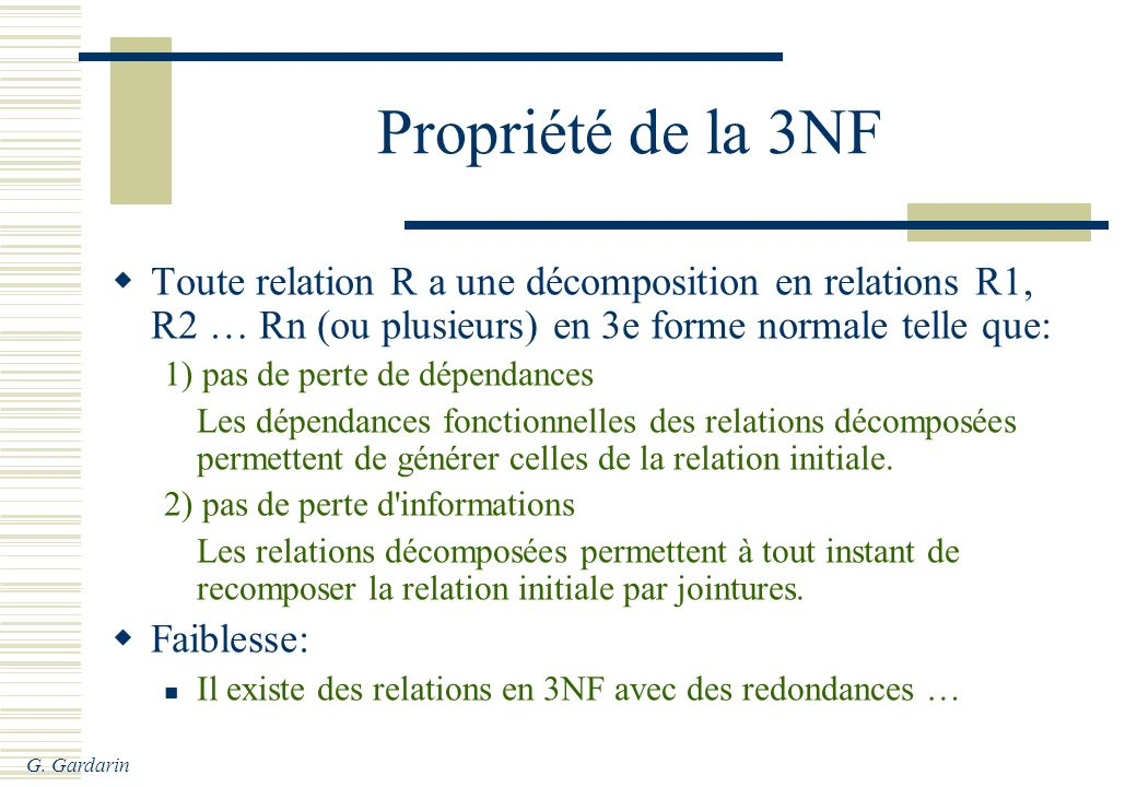 Propriété de la 3NF Toute relation R a une décomposition en relations R1, R2 … Rn (ou plusieurs) en 3e forme normale telle que: