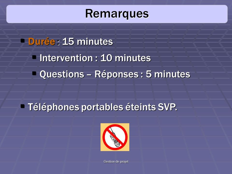 Remarques Durée : 15 minutes Intervention : 10 minutes