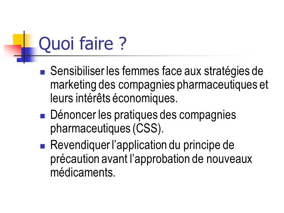Quoi faire Sensibiliser les femmes face aux stratégies de marketing des compagnies pharmaceutiques et leurs intérêts économiques.